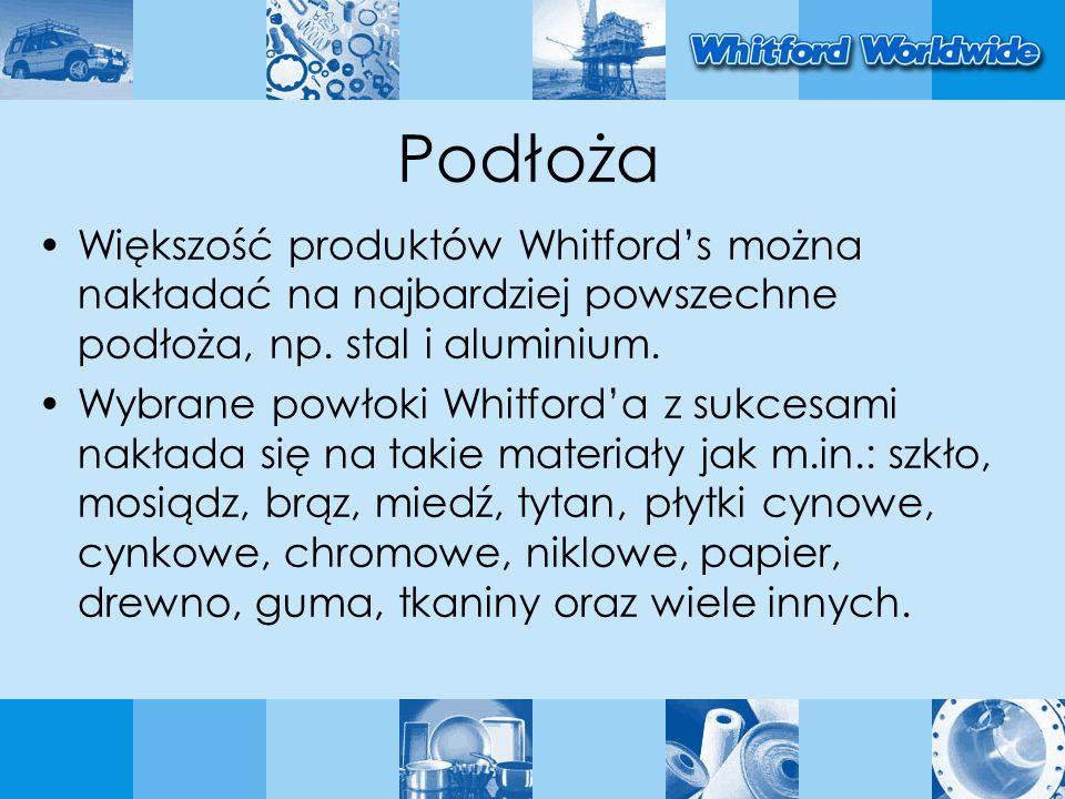 Podłoża Większość produktów Whitford's można nakładać na najbardziej powszechne podłoża, np. stal i aluminium.