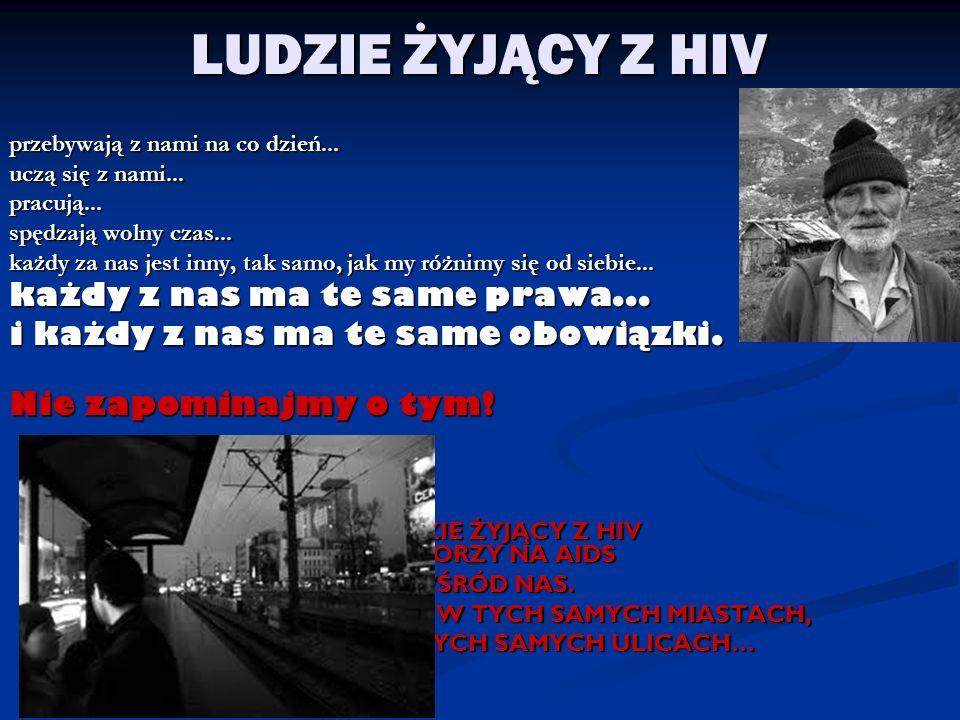 LUDZIE ŻYJĄCY Z HIV każdy z nas ma te same prawa...