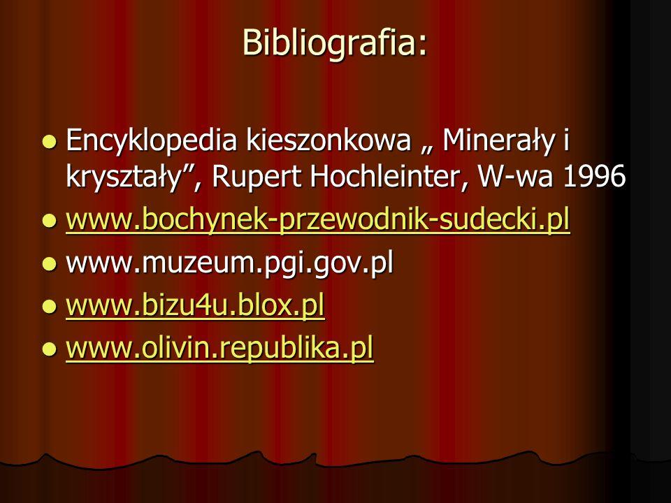 """Bibliografia: Encyklopedia kieszonkowa """" Minerały i kryształy , Rupert Hochleinter, W-wa 1996. www.bochynek-przewodnik-sudecki.pl."""