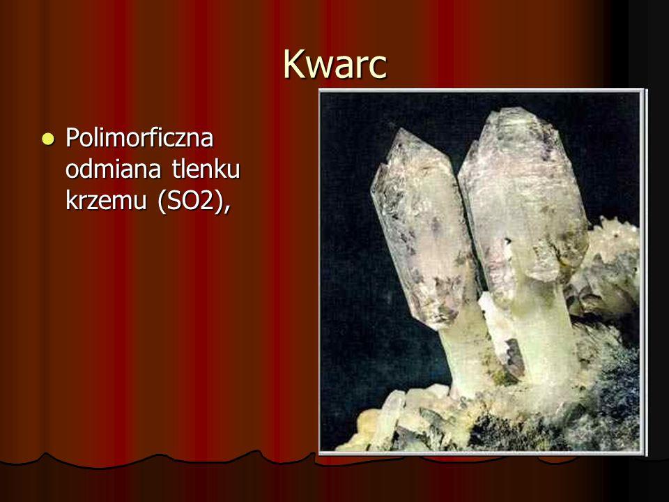 Kwarc Polimorficzna odmiana tlenku krzemu (SO2),