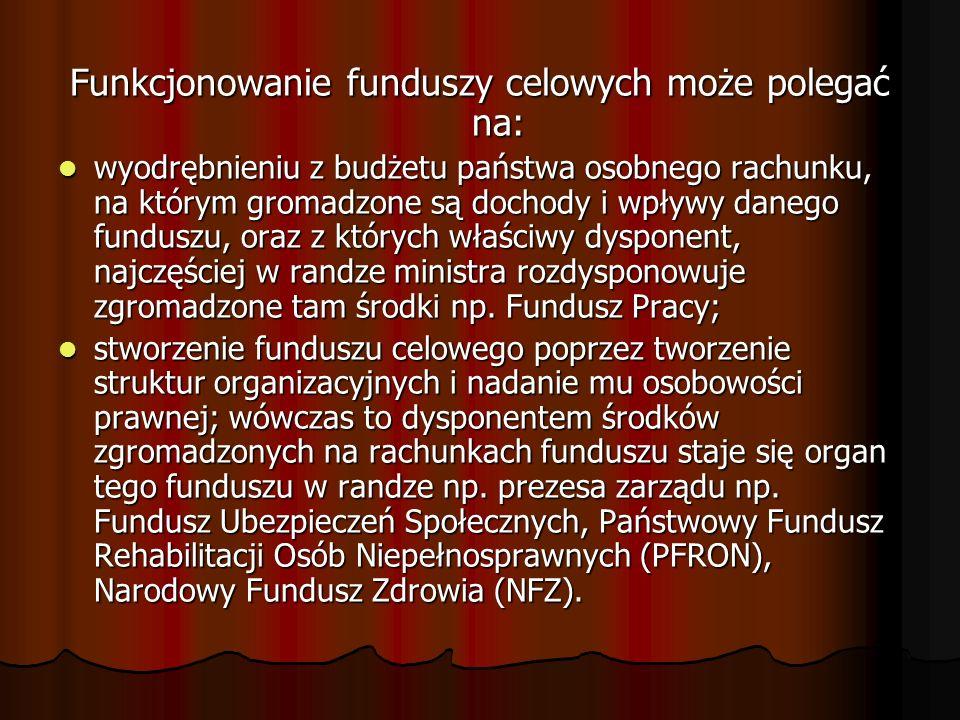 Funkcjonowanie funduszy celowych może polegać na: