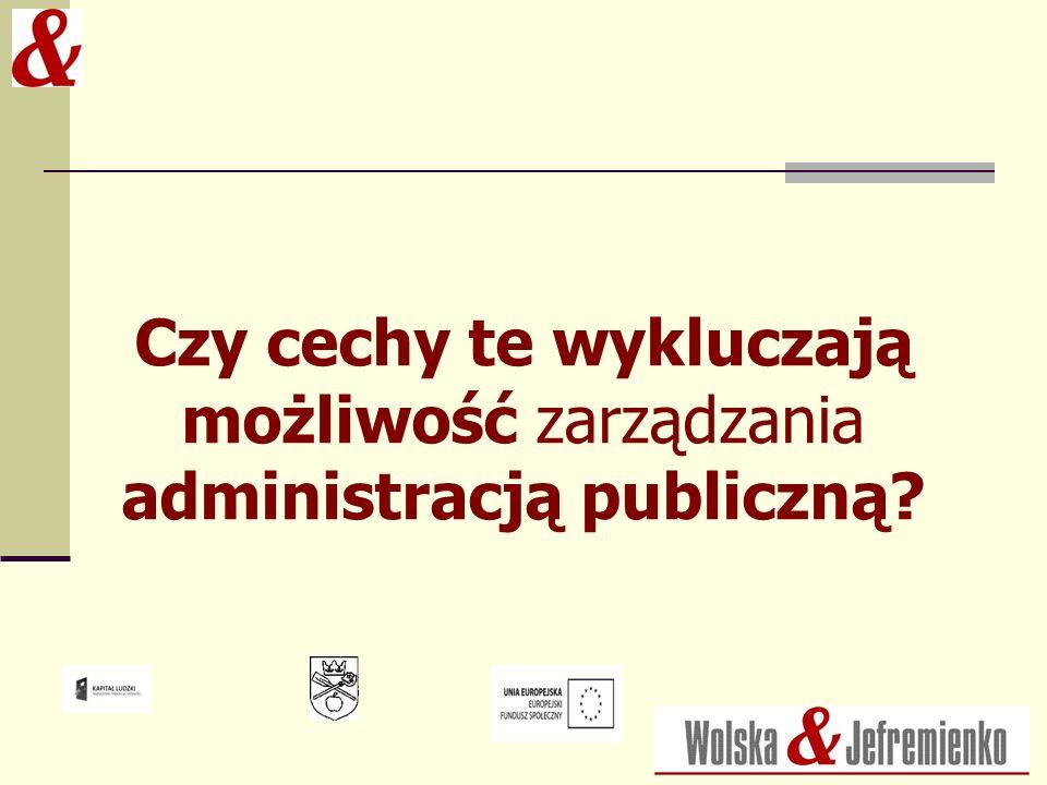 Czy cechy te wykluczają możliwość zarządzania administracją publiczną