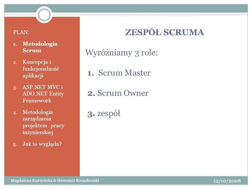 ZESPÓŁ SCRUMA Wyróżniamy 3 role: 1. Scrum Master 2. Scrum Owner 3
