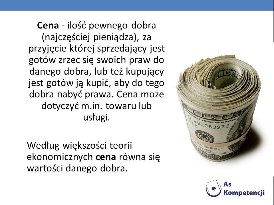 Cena - ilość pewnego dobra (najczęściej pieniądza), za przyjęcie której sprzedający jest gotów zrzec się swoich praw do danego dobra, lub też kupujący jest gotów ją kupić, aby do tego dobra nabyć prawa.