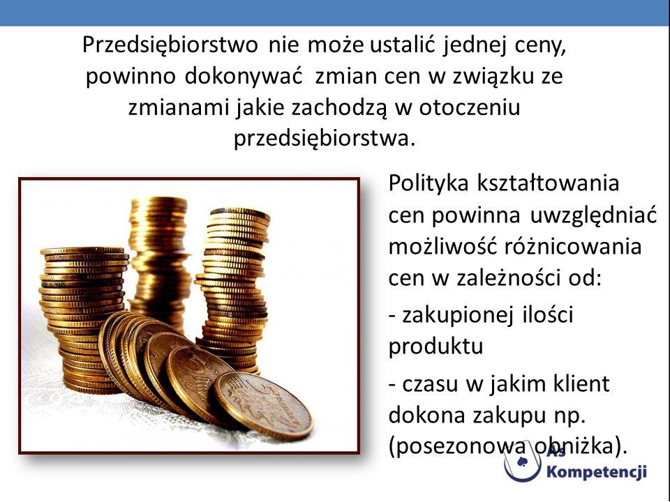 Przedsiębiorstwo nie może ustalić jednej ceny, powinno dokonywać zmian cen w związku ze zmianami jakie zachodzą w otoczeniu przedsiębiorstwa.