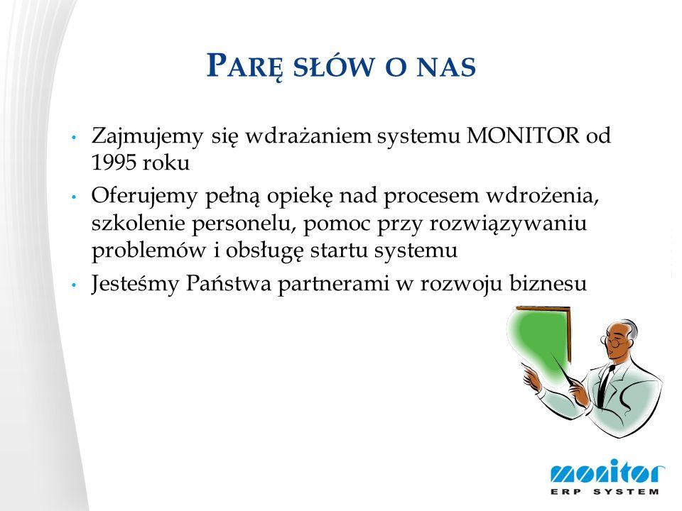 Parę słów o nas Zajmujemy się wdrażaniem systemu MONITOR od 1995 roku