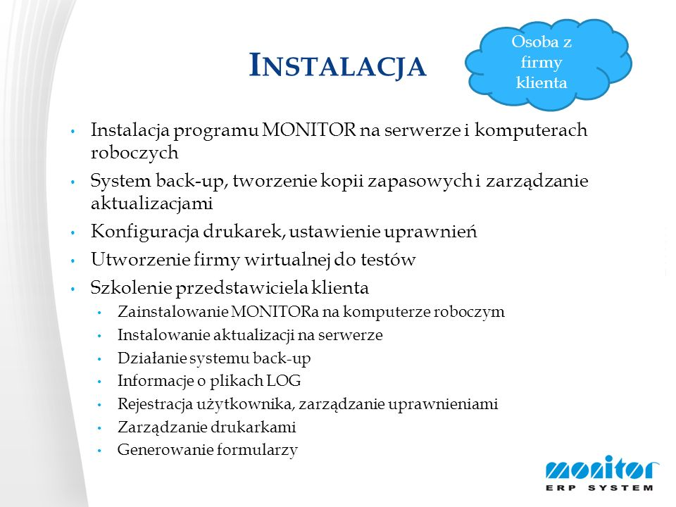 Instalacja Osoba z firmy klienta. Instalacja programu MONITOR na serwerze i komputerach roboczych.