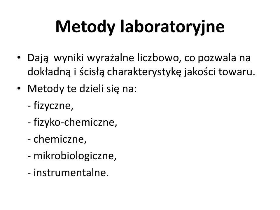 Metody laboratoryjne Dają wyniki wyrażalne liczbowo, co pozwala na dokładną i ścisłą charakterystykę jakości towaru.