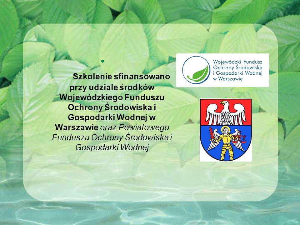 Szkolenie sfinansowano przy udziale środków Wojewódzkiego Funduszu Ochrony Środowiska i Gospodarki Wodnej w Warszawie oraz Powiatowego Funduszu Ochrony Środowiska i Gospodarki Wodnej