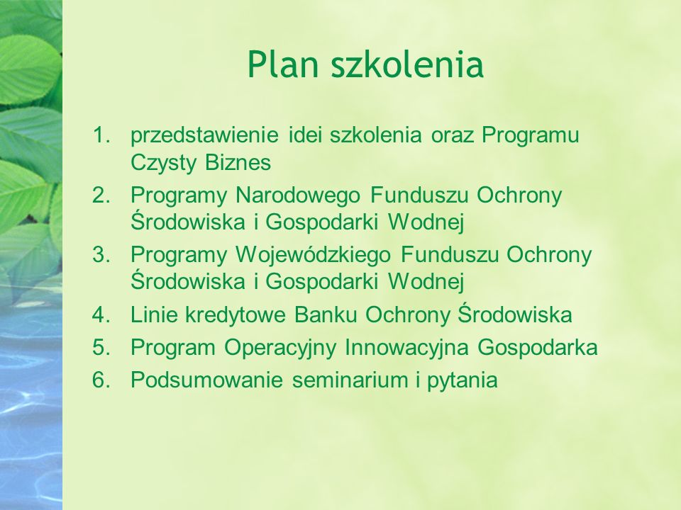 Plan szkolenia przedstawienie idei szkolenia oraz Programu Czysty Biznes. Programy Narodowego Funduszu Ochrony Środowiska i Gospodarki Wodnej.