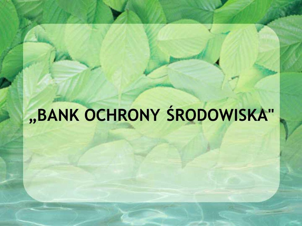 """BANK OCHRONY ŚRODOWISKA"