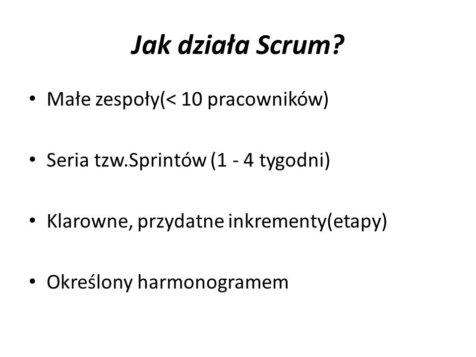 Jak działa Scrum Małe zespoły(< 10 pracowników)