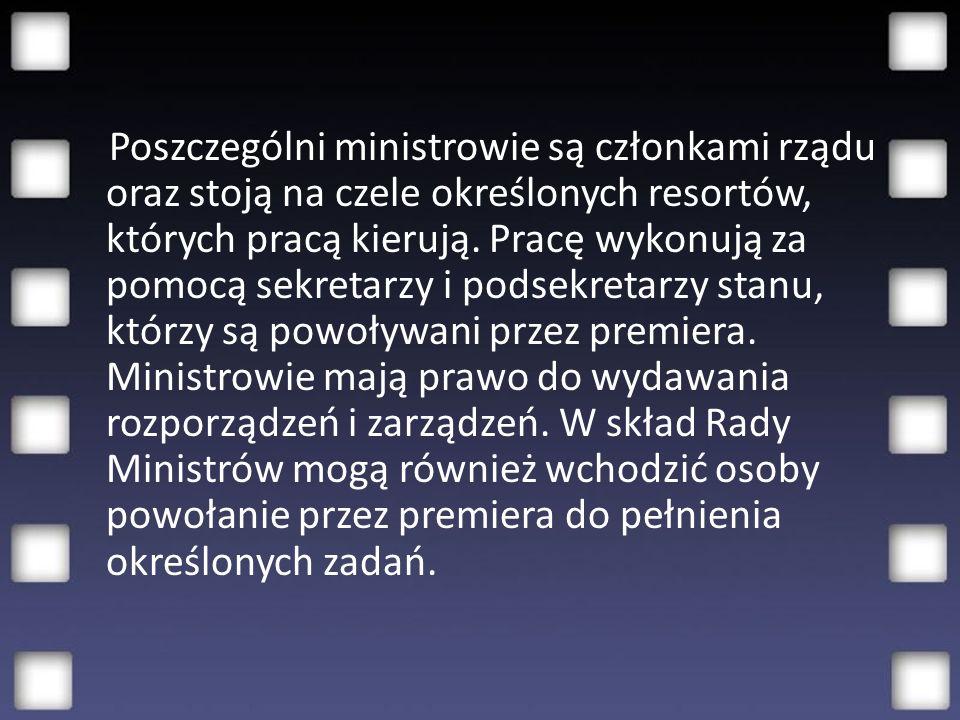 Poszczególni ministrowie są członkami rządu oraz stoją na czele określonych resortów, których pracą kierują.