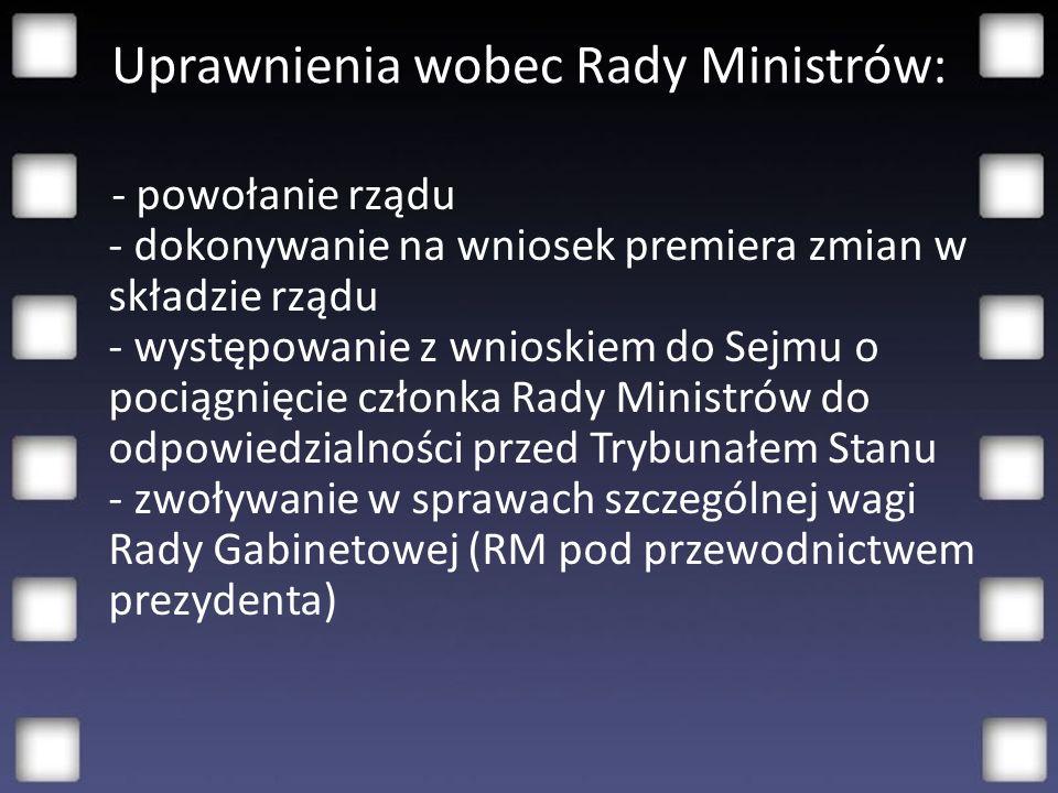 Uprawnienia wobec Rady Ministrów:
