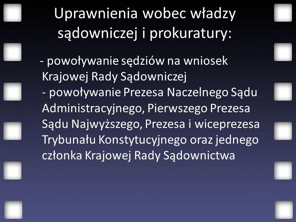 Uprawnienia wobec władzy sądowniczej i prokuratury: