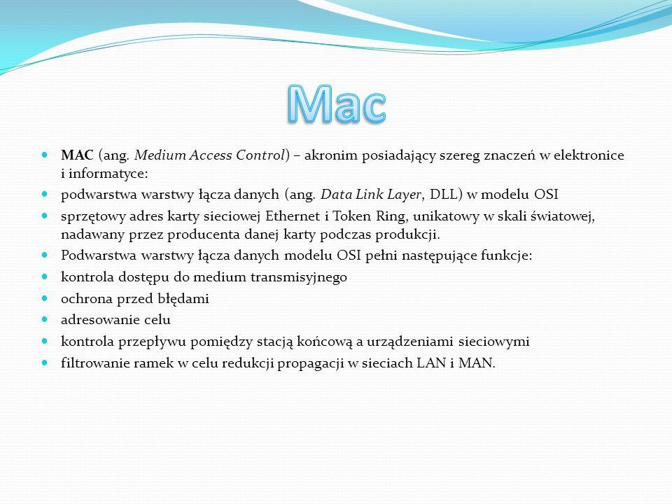 Mac MAC (ang. Medium Access Control) – akronim posiadający szereg znaczeń w elektronice i informatyce: