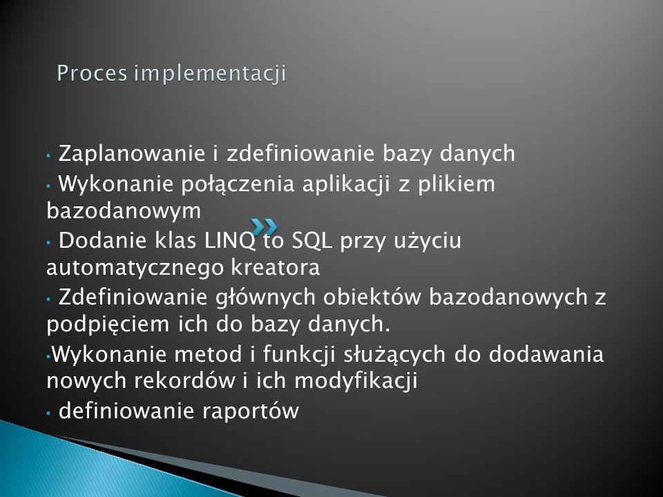Proces implementacji Zaplanowanie i zdefiniowanie bazy danych. Wykonanie połączenia aplikacji z plikiem bazodanowym.
