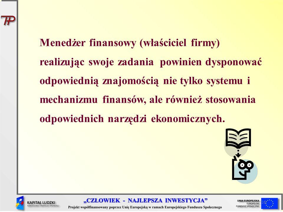 Menedżer finansowy (właściciel firmy) realizując swoje zadania powinien dysponować odpowiednią znajomością nie tylko systemu i mechanizmu finansów, ale również stosowania odpowiednich narzędzi ekonomicznych.