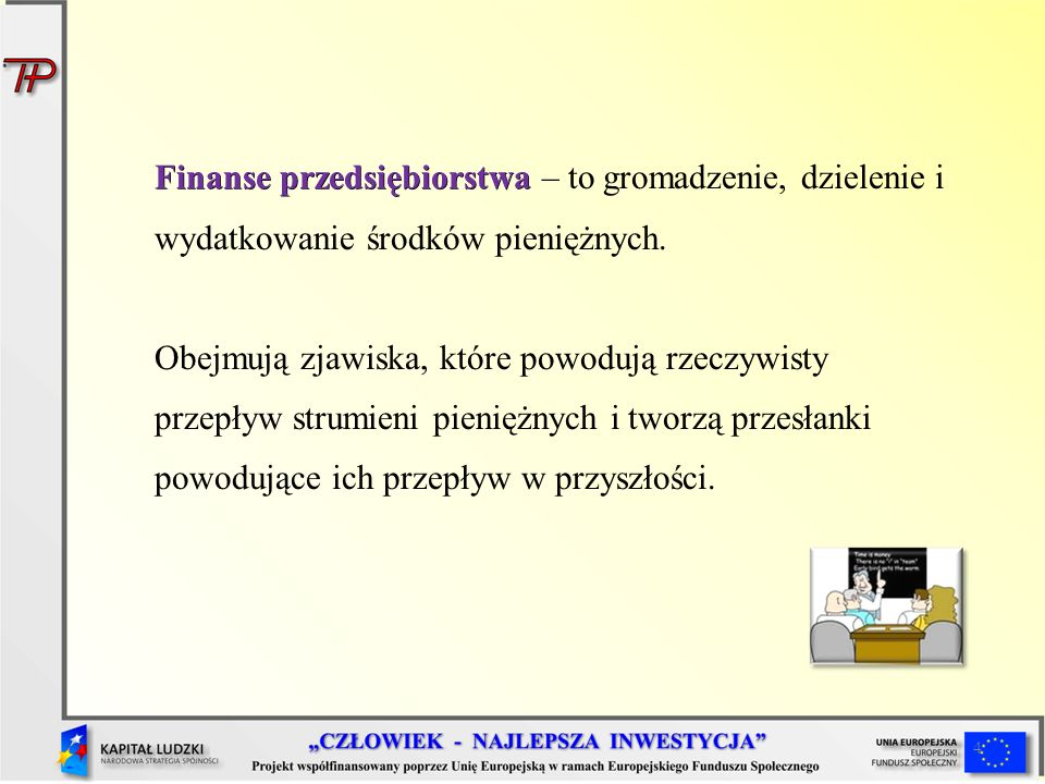 Finanse przedsiębiorstwa – to gromadzenie, dzielenie i wydatkowanie środków pieniężnych.