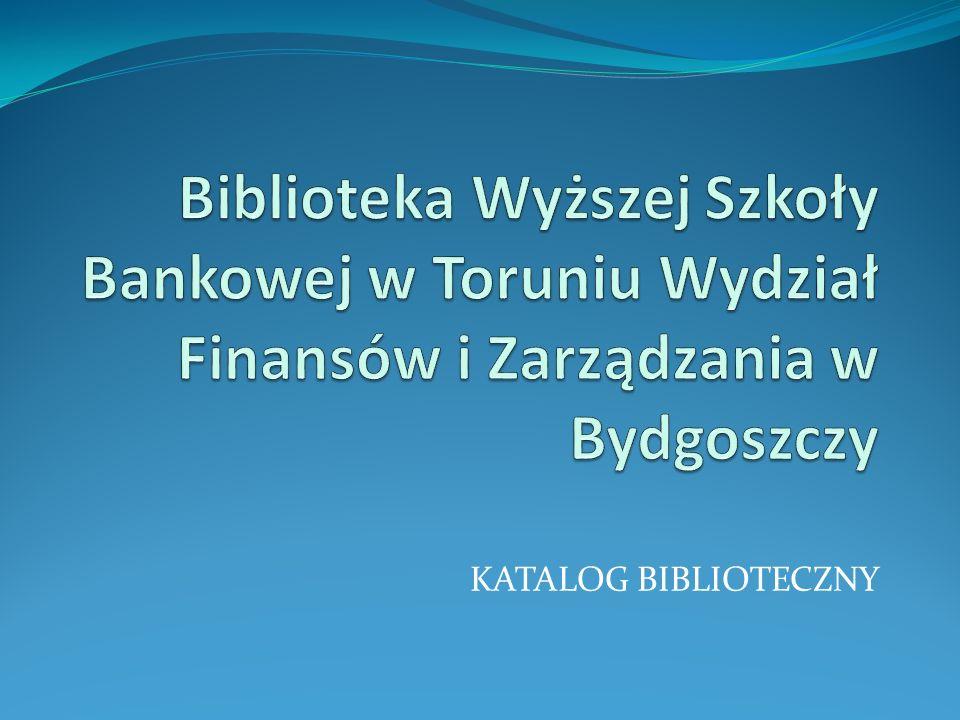 Biblioteka Wyższej Szkoły Bankowej w Toruniu Wydział Finansów i Zarządzania w Bydgoszczy