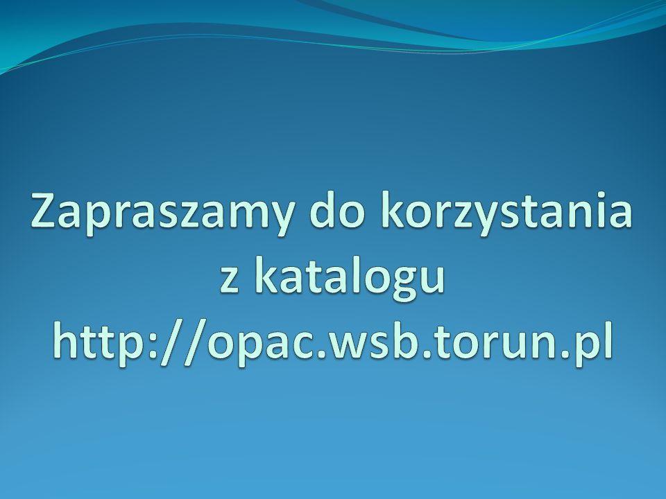 Zapraszamy do korzystania z katalogu http://opac.wsb.torun.pl