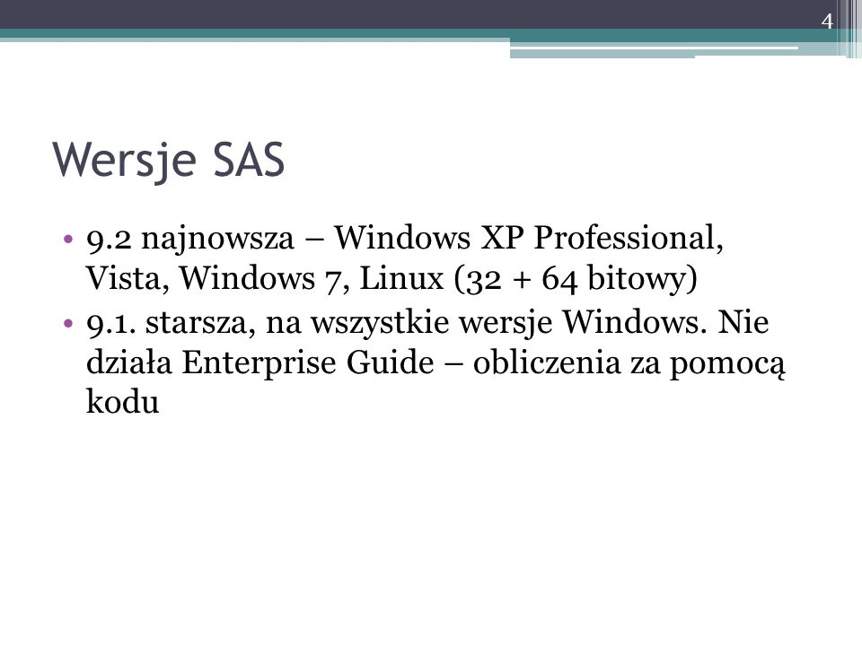 Wersje SAS 9.2 najnowsza – Windows XP Professional, Vista, Windows 7, Linux (32 + 64 bitowy)