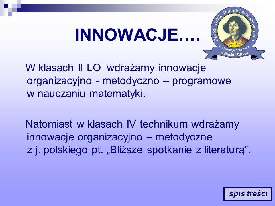 INNOWACJE…. W klasach II LO wdrażamy innowacje organizacyjno - metodyczno – programowe w nauczaniu matematyki.