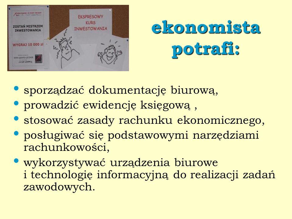 ekonomista potrafi: sporządzać dokumentację biurową,