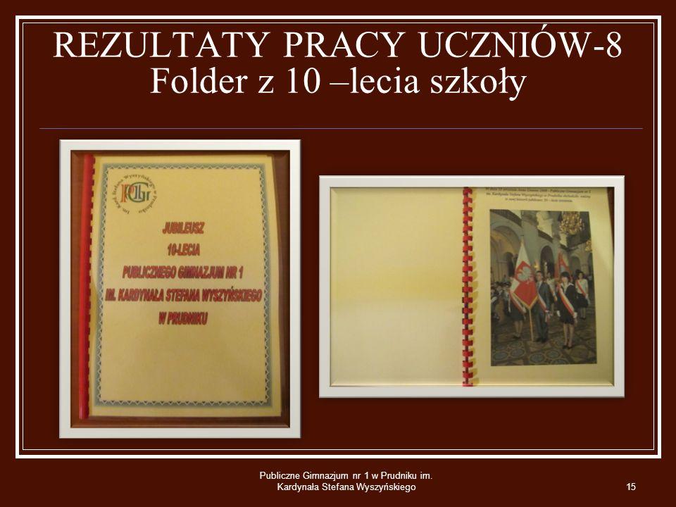 REZULTATY PRACY UCZNIÓW-8 Folder z 10 –lecia szkoły