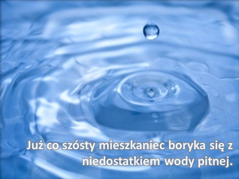 Już co szósty mieszkaniec boryka się z niedostatkiem wody pitnej.