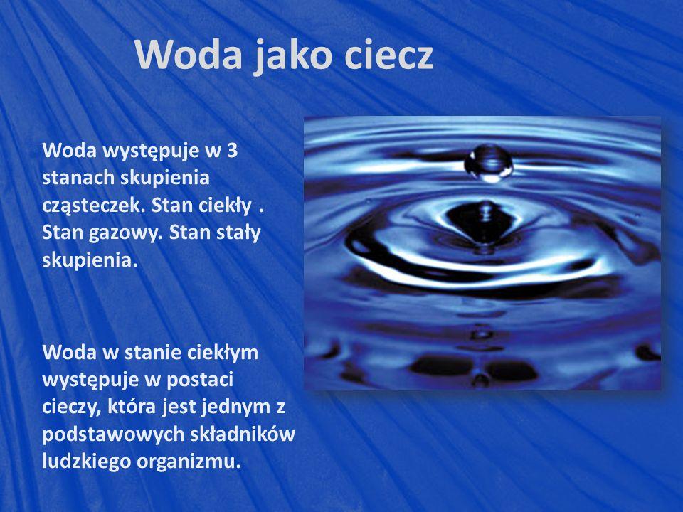Woda jako ciecz Woda występuje w 3 stanach skupienia cząsteczek. Stan ciekły . Stan gazowy. Stan stały skupienia.