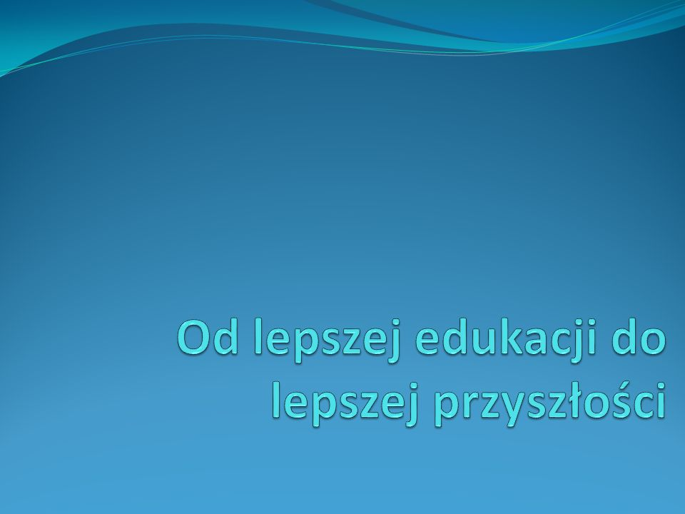 Od lepszej edukacji do lepszej przyszłości