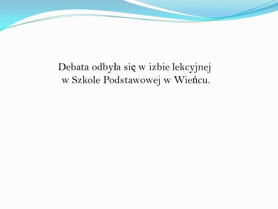 Debata odbyła się w izbie lekcyjnej w Szkole Podstawowej w Wieńcu.