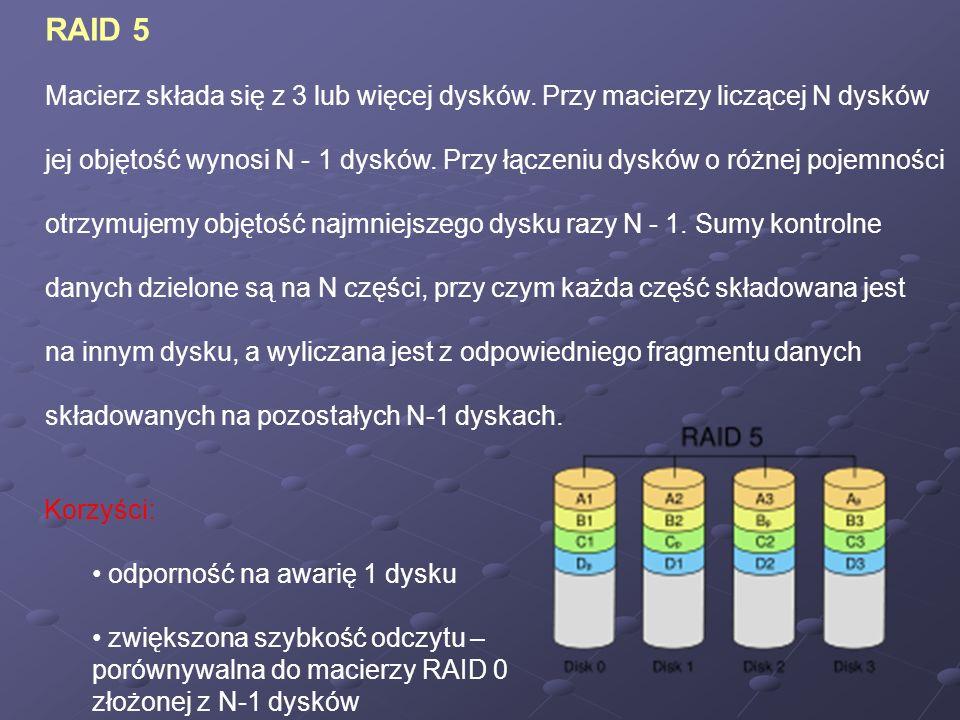 RAID 5 Macierz składa się z 3 lub więcej dysków. Przy macierzy liczącej N dysków.