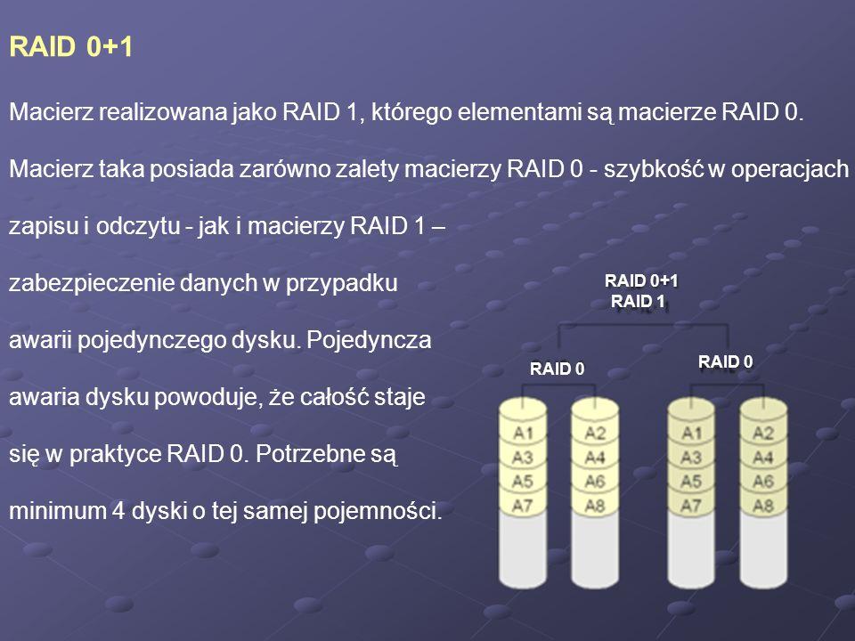 RAID 0+1 Macierz realizowana jako RAID 1, którego elementami są macierze RAID 0.