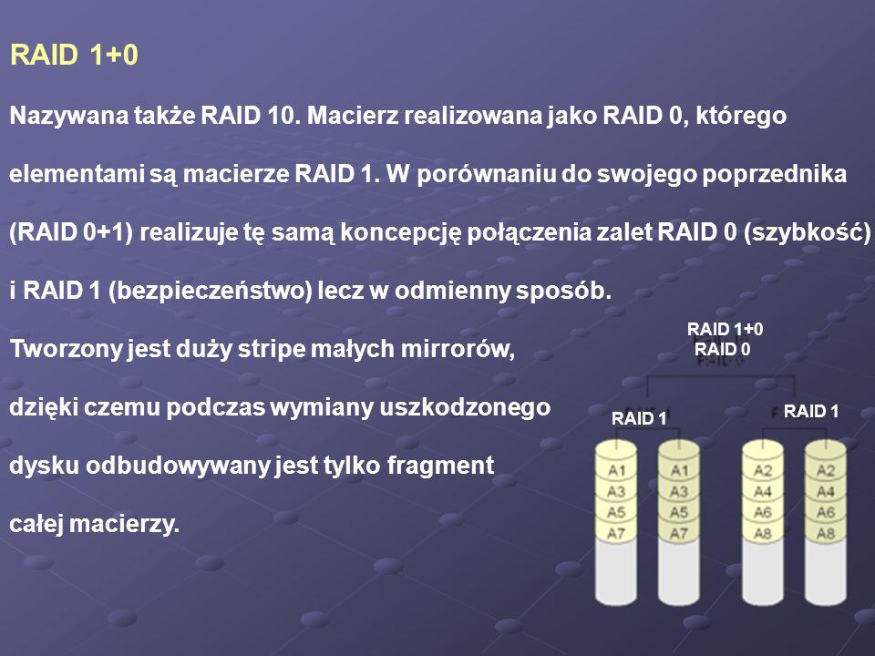 RAID 1+0 Nazywana także RAID 10. Macierz realizowana jako RAID 0, którego.