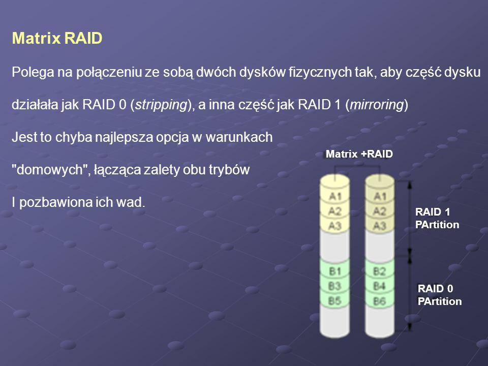 Matrix RAID Polega na połączeniu ze sobą dwóch dysków fizycznych tak, aby część dysku.