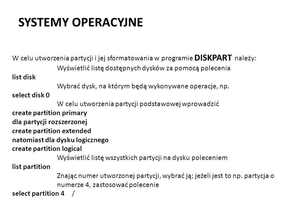 SYSTEMY OPERACYJNE W celu utworzenia partycji i jej sformatowania w programie diskpart należy: