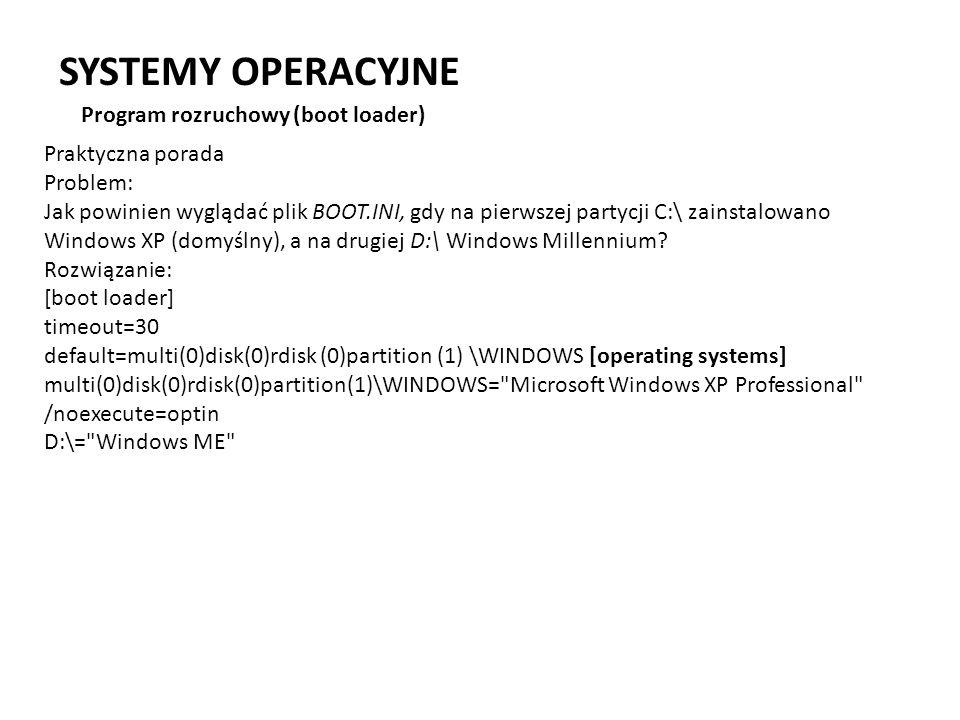 SYSTEMY OPERACYJNE Program rozruchowy (boot loader) Praktyczna porada