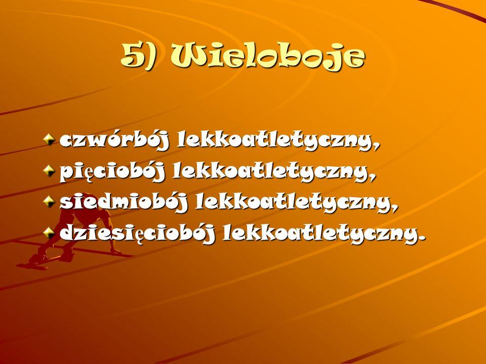 5) Wieloboje czwórbój lekkoatletyczny, pięciobój lekkoatletyczny,