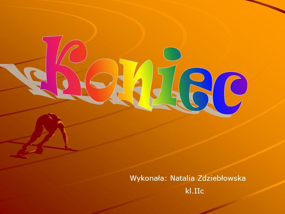 Koniec Wykonała: Natalia Zdziebłowska kl.IIc
