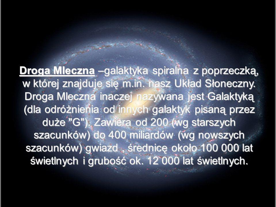 Droga Mleczna –galaktyka spiralna z poprzeczką, w której znajduje się m.in.