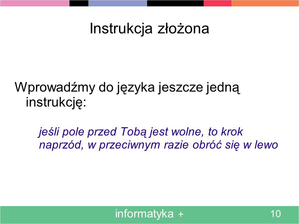Instrukcja złożona Wprowadźmy do języka jeszcze jedną instrukcję: