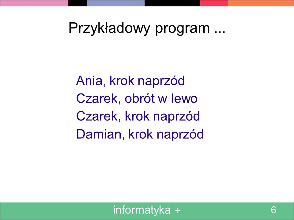 Przykładowy program ... Ania, krok naprzód Czarek, obrót w lewo