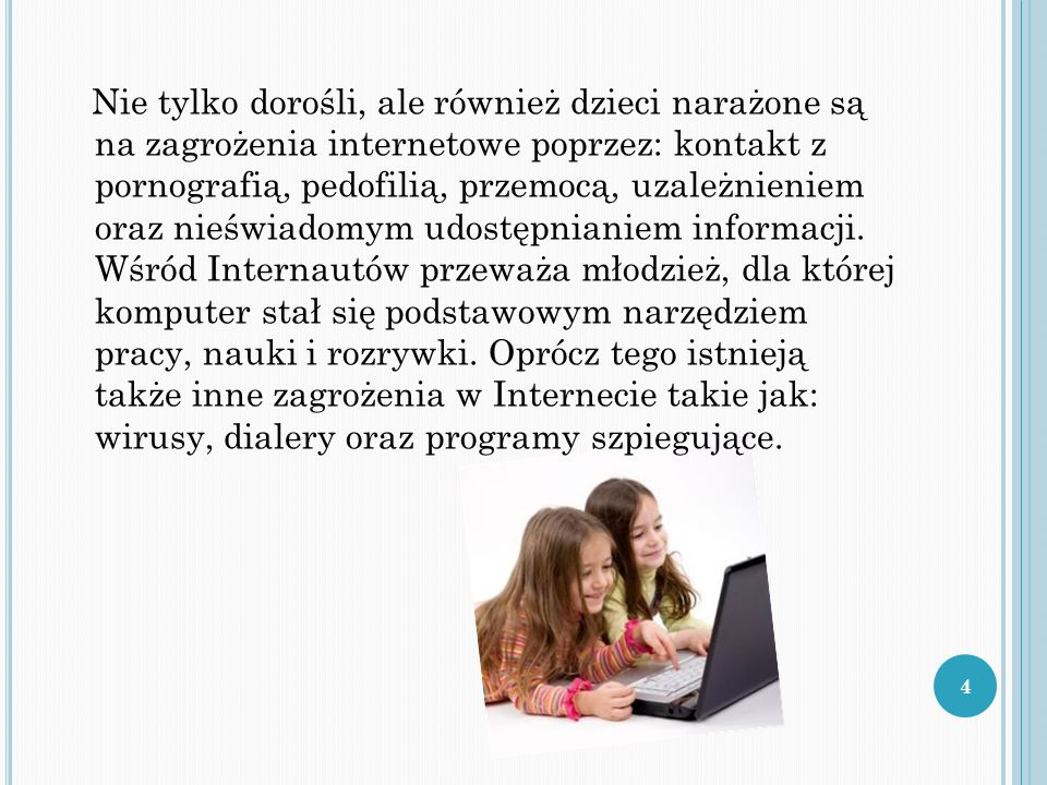 Nie tylko dorośli, ale również dzieci narażone są na zagrożenia internetowe poprzez: kontakt z pornografią, pedofilią, przemocą, uzależnieniem oraz nieświadomym udostępnianiem informacji.