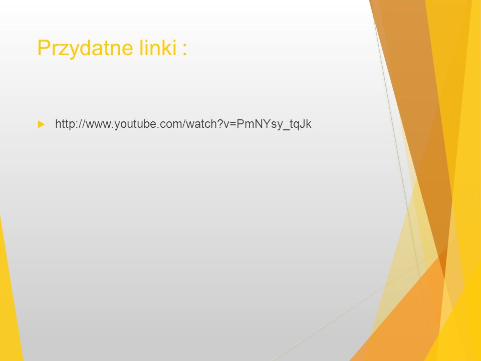 Przydatne linki : http://www.youtube.com/watch v=PmNYsy_tqJk