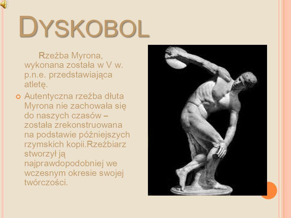 Dyskobol Rzeźba Myrona, wykonana została w V w. p.n.e. przedstawiająca atletę.