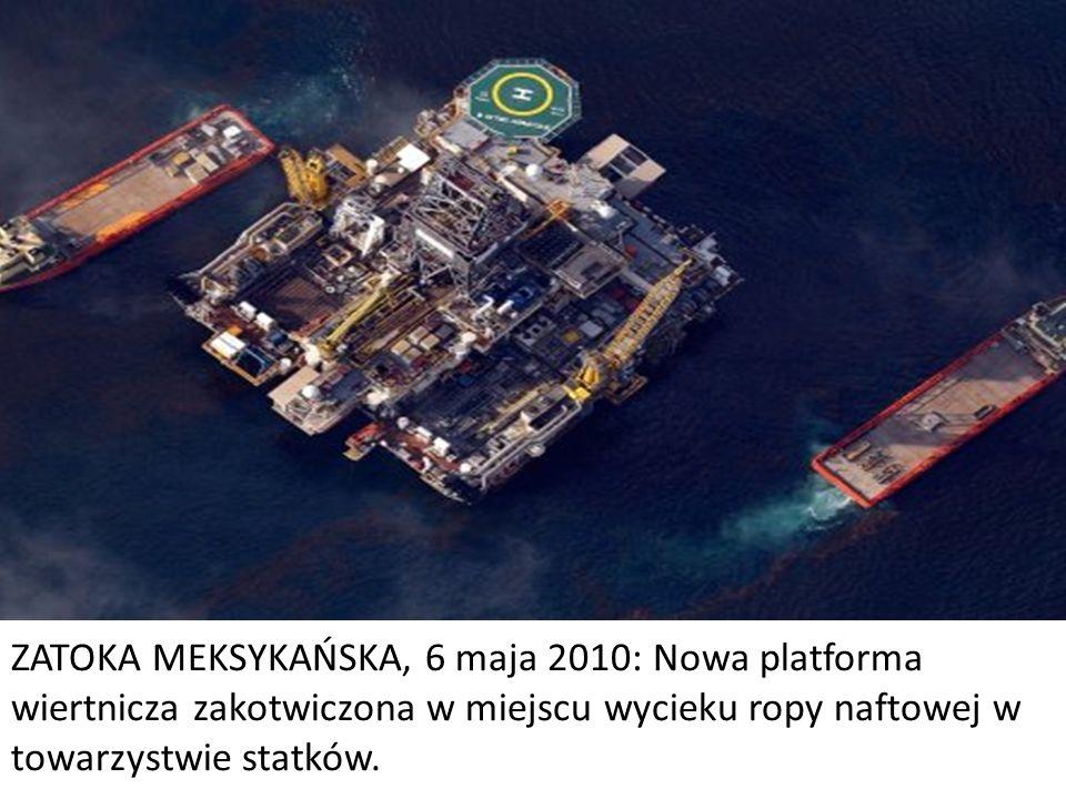 ZATOKA MEKSYKAŃSKA, 6 maja 2010: Nowa platforma wiertnicza zakotwiczona w miejscu wycieku ropy naftowej w towarzystwie statków.