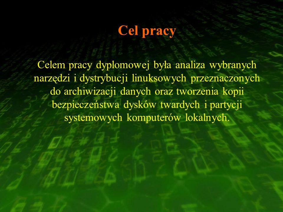 Cel pracy Celem pracy dyplomowej była analiza wybranych narzędzi i dystrybucji linuksowych przeznaczonych do archiwizacji danych oraz tworzenia kopii bezpieczeństwa dysków twardych i partycji systemowych komputerów lokalnych.