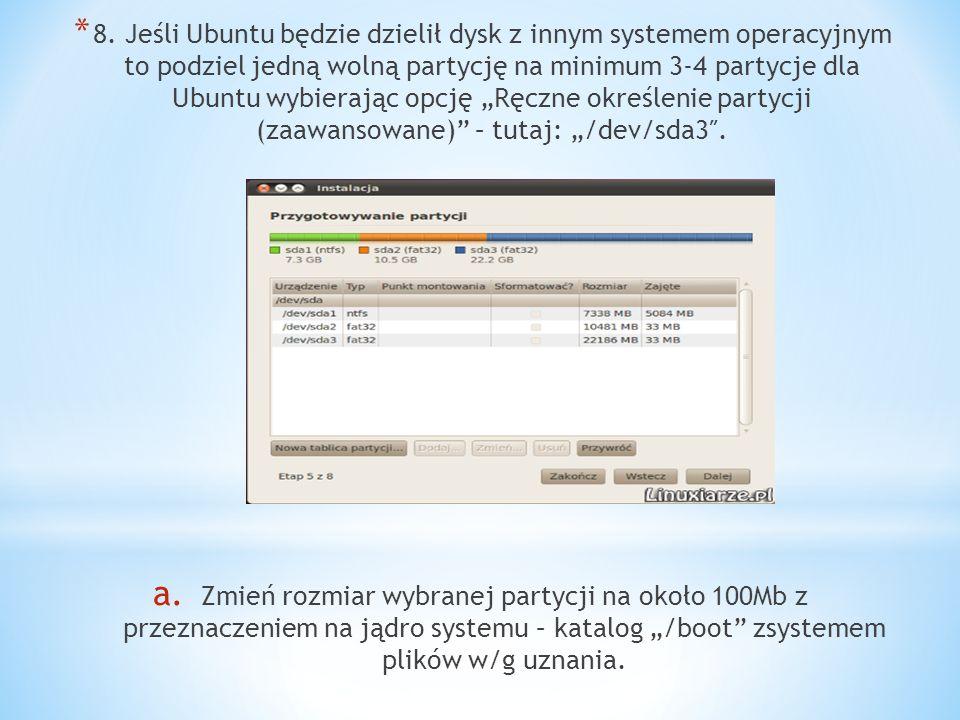 """8. Jeśli Ubuntu będzie dzielił dysk z innym systemem operacyjnym to podziel jedną wolną partycję na minimum 3-4 partycje dla Ubuntu wybierając opcję """"Ręczne określenie partycji (zaawansowane) – tutaj: """"/dev/sda3″."""